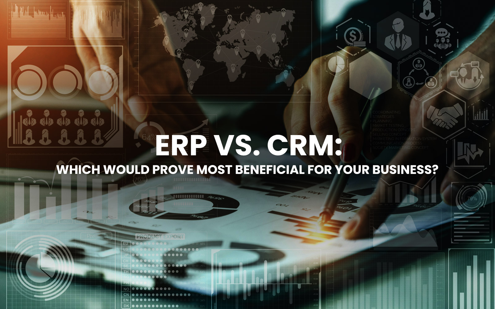 ERP vs. CRM: Which Would Prove most Beneficial for Your Business?