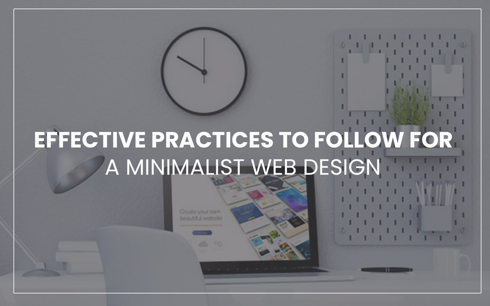 Effective Practices to Follow for A Minimalist Web Design