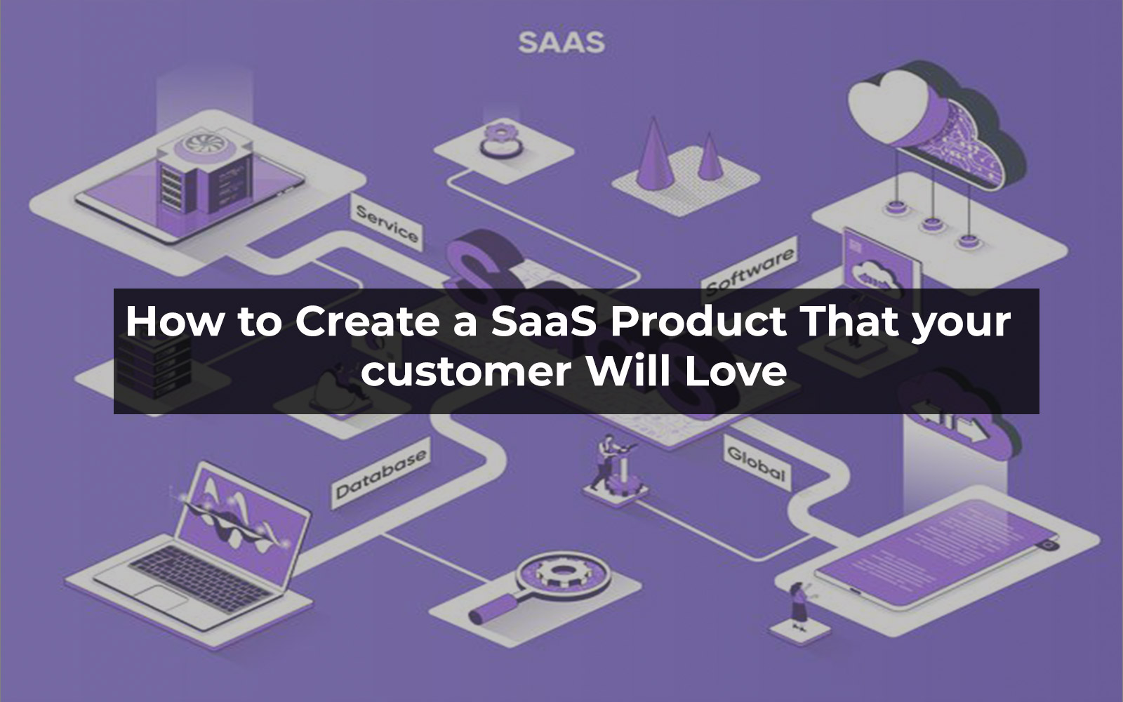 How to Come Up with a SaaS Product That People Will Love