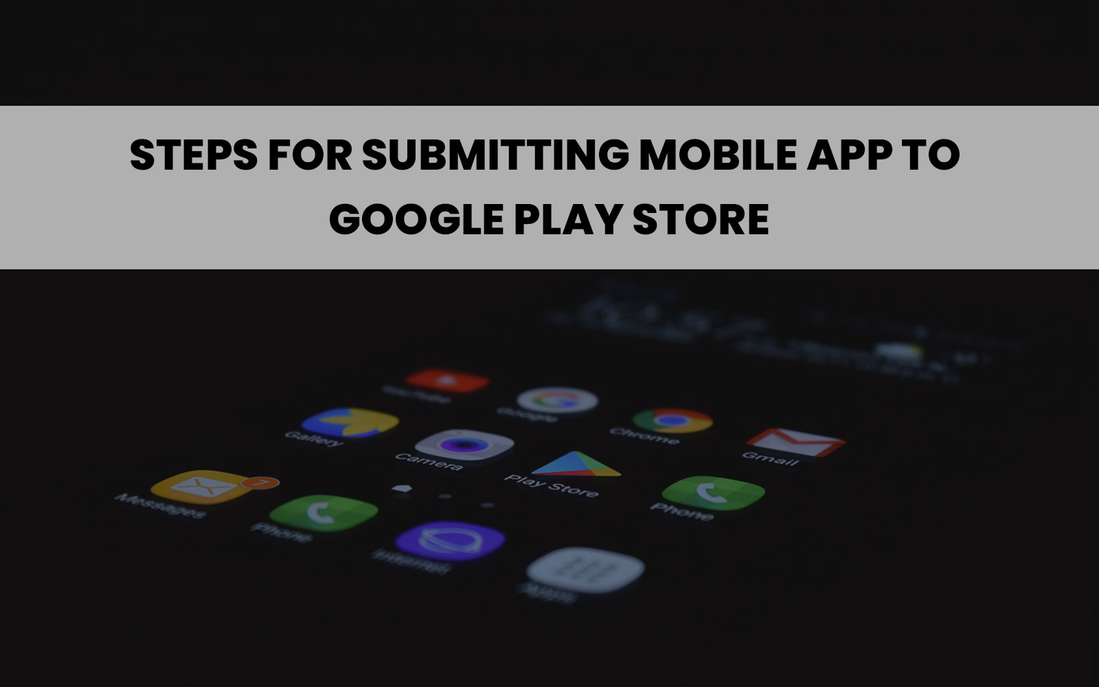 Step by Step Process on How to Submit Mobile App to Google Play Store